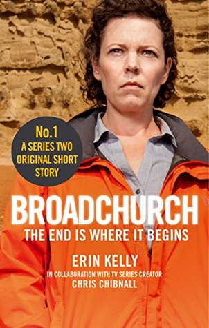 Broadchurch: The End Is Where It Begins (Story 1): A Series Two Original Short Story by Chris Chibnall, Erin Kelly