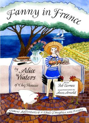 Fanny in France: Travel Adventures of a Chef's Daughter, with Recipes by Alice Waters