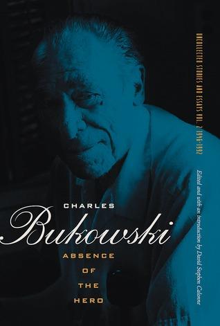 Absence of the Hero by Charles Bukowski, David Stephen Calonne