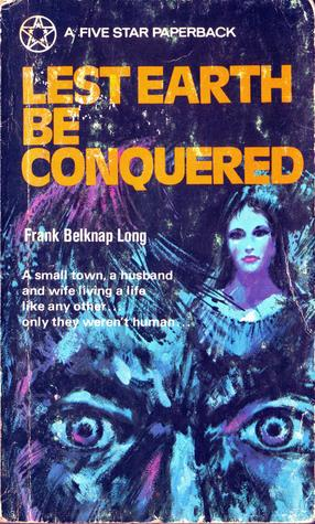 Lest Earth Be Conquered by Frank Belknap Long