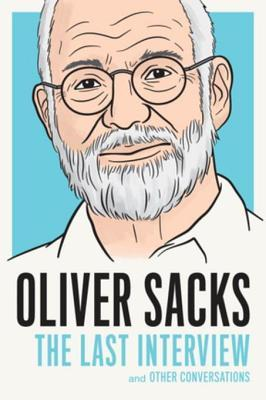 Oliver Sacks: The Last Interview and Other Conversations by Oliver Sacks