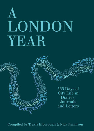 A London Year: 365 Days of City Life in Diaries, Journals and Letters by Travis Elborough, Nick Rennison
