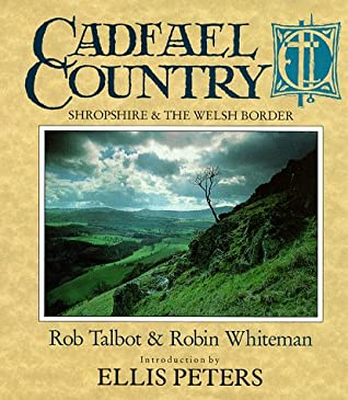 Cadfael Country: Shropshire and the Welsh Borders by Rob Talbot, Robin Whiteman, Ellis Peters