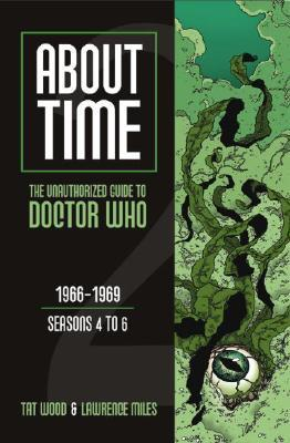 About Time 2: The Unauthorized Guide to Doctor Who by Lawrence Miles, Tat Wood