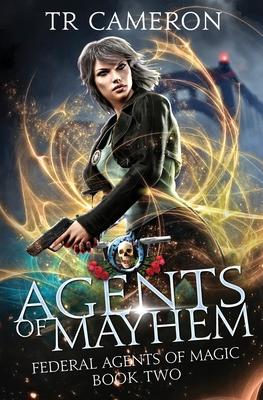 Agents Of Mayhem: An Urban Fantasy Action Adventure by Tr Cameron, Michael Anderle, Martha Carr