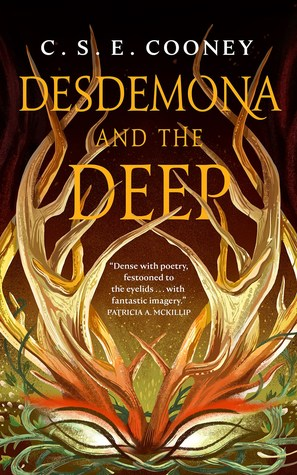 Desdemona and the Deep by C.S.E. Cooney
