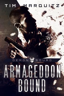 Armageddon Bound: Demon Squad by Tim Marquitz
