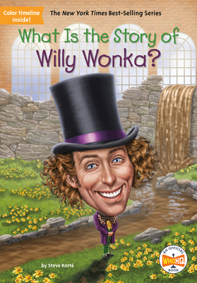 What Is the Story of Willy Wonka? by Who Hq, Steve Korte