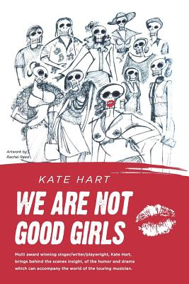 We Are Not Good Girls: Rhythms of the Road by Kate Hart