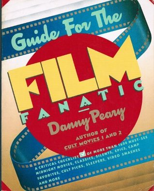 Guide for the Film Fanatic: A Critical Checklist of Over 1,500 Movies by Danny Peary