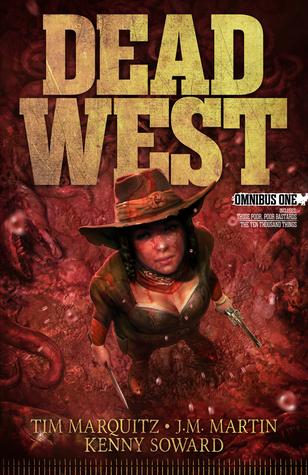 Dead West Omnibus One by Tim Marquitz, J.M. Martin, Kenny Soward