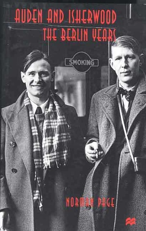 Auden and Isherwood: The Berlin Years by Norman Page