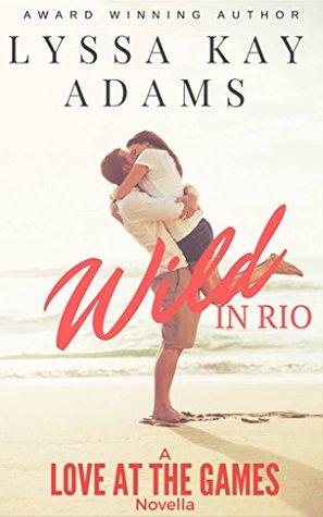 Wild in Rio: A Love at the Games Novella by Lyssa Kay Adams