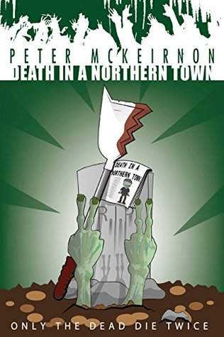 Death in a Northern Town 4: Only The Dead Die Twice by Peter Mckeirnon