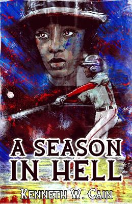 A Season in Hell by Kenneth W. Cain