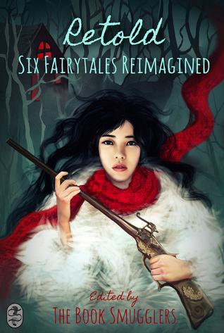 Retold: Six Fairytales Reimagined by Octavia Cade, Yukimi Ogawa, Ana Grilo, Michal Wojcik, Catherine F. King, Thea James, Kate Hall, S.L. Huang
