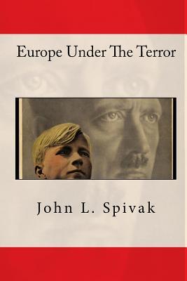 Europe Under The Terror by John L. Spivak