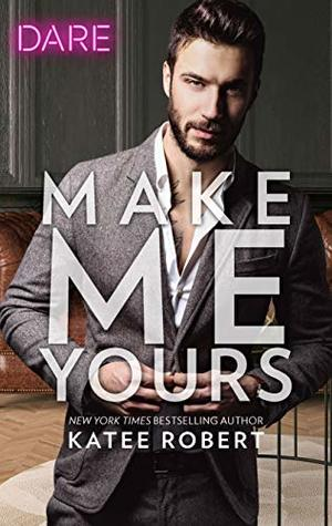 Make Me Yours by Katee Robert