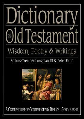 Dictionary of the Old Testament: Wisdom, Poetry & Writings by Richard P. Belcher Jr., Peter Enns, Tremper Longman III