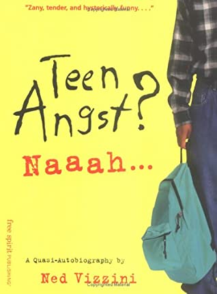 Teen Angst? Naaah: A Quasi-Autobiography by Ned Vizzini