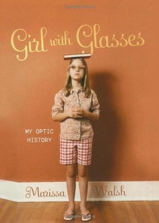 Girl with Glasses: My Optic History by Jason Logan, Marissa Walsh