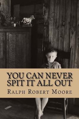 You Can Never Spit It All Out by Ralph Robert Moore
