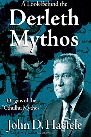 A Look Behind the Derleth Mythos: Origins of the Cthulhu Mythos by John D. Haefele