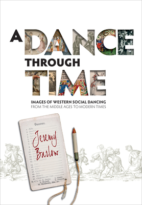 A Dance Through Time: Images of Western Social Dancing from the Middle Ages to Modern Times by Jeremy Barlow