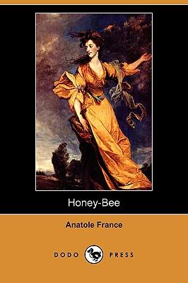 Honey-Bee (Dodo Press) by Anatole France