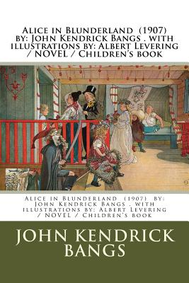 Alice in Blunderland (1907) by: John Kendrick Bangs . with illustrations by: Albert Levering / NOVEL / Children's book by John Kendrick Bangs