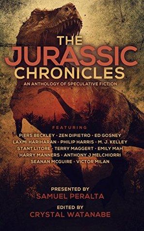 The Jurassic Chronicles by Ed Gosney, Laxmi Hariharan, Piers Beckley, Emily Mah, Stant Litore, Victor Milán, Samuel Peralta, Seanan McGuire, Philip Harris, M.J. Kelley