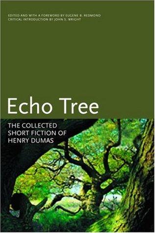 Echo Tree: The Collected Short Fiction of Henry Dumas by John S. Wright, Henry Dumas, Eugene B. Redmond
