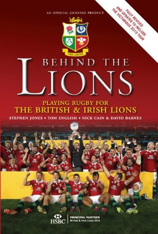 Behind the Lions: Playing Rugby for the British & Irish Lions by David Barnes, Nick Cain, Tom English, Stephen Jones