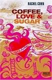 Coffee, Love & Sugar by Rachel Cohn