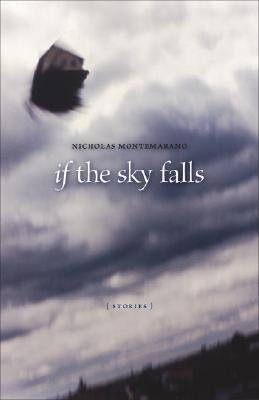 If the Sky Falls: Stories by Nicholas Montemarano, Michael Griffith