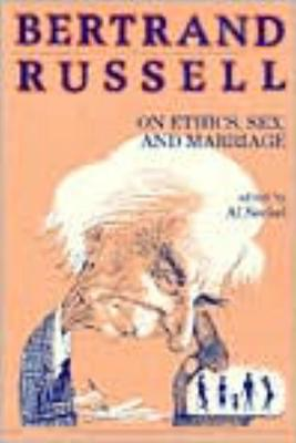 Bertrand Russell on Ethics, Sex, and Marriage by Bertrand Russell
