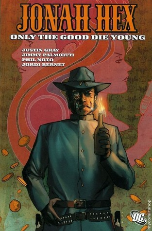 Jonah Hex, Vol. 4: Only the Good Die Young by Jordi Bernet, Jimmy Palmiotti, David Michael Beck, Justin Gray, Phil Noto