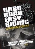Hard Road, Easy Riding: Lesbian Biker Erotica by Connie Wilkins, Cheyenne Blue, Muffin McGill, Sacchi Green, Jess Davis, Rakelle Valencia, Val Murphy, Alison Laleche, Jake Rich, Judy Snow