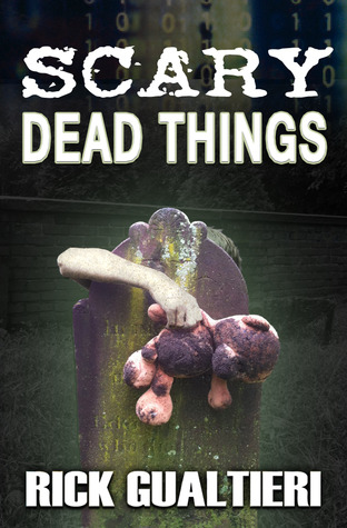 Scary Dead Things by Rick Gualtieri