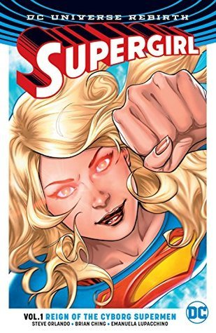 Supergirl, Volume 1: Reign of the Cyborg Super-Men by Steve Orlando, Brian Ching, Emanuela Lupacchino