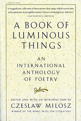 A Book of Luminous Things: An International Anthology of Poetry by Czesław Miłosz