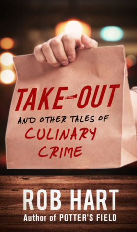 Take-Out: And Other Tales of Culinary Crime by Rob Hart