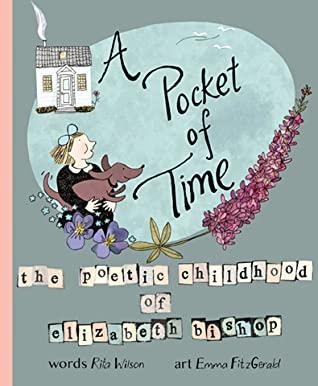 A Pocket of Time: The Poetic Childhood of Elizabeth Bishop by Nova Scotia), Rita Wilson (Halifax, Emma FitzGerald, Elizabeth Bishop