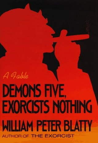 Demons Five, Exorcists Nothing: A Fable by William Peter Blatty