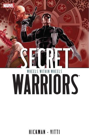 Secret Warriors, Volume 6: Wheels Within Wheels by Jonathan Hickman, Alessandro Vitti