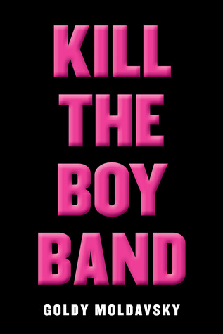 Kill the Boy Band by Goldy Moldavsky