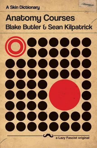 Anatomy Courses by Blake Butler, Sean Kilpatrick