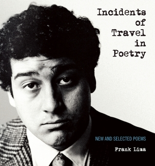 Incidents of Travel in Poetry: New and Selected Poems by Frank Lima, Garrett Caples, Julien Poirier