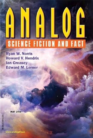 Analog Science Fiction and Fact, May 2016 by Ian Creasy, Lettie Prell, Shane Halbach, Bethany Gilton, Howard D. Hendrix, Brendon DuBois, Andy P. Smith, Trevor Quachri, Ryan W. Norris
