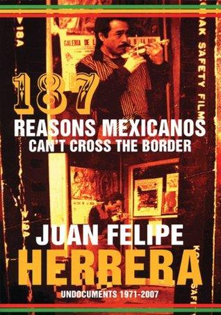 187 Reasons Mexicanos Can't Cross the Border: Undocuments, 1971-2007 by Juan Felipe Herrera